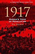 Brief History of 1917 Russias Year of Revolution