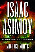 Isaac Asimov A Life of the Grand Master of Science Fiction