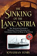 Sinking of the Lancastria The Twentieth Centurys Deadliest Naval Disaster & Churchills Plot to Make It Disappear