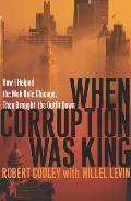 When Corruption Was King How I Helped T