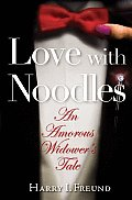 Love with Noodles An Amorous Widowers Tale