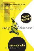 Divine Invasions A Life of Philip K Dick