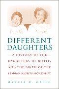 Different Daughters: A History of the Daughters of Bilitis and the Rise of the Lesbian Rights Movement Cover