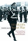 Himmlers Secret War The Covert Peace Negotiations of Heinrich Himmler