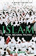 Brief Guide to Islam History Faith & Politics The Complete Introduction
