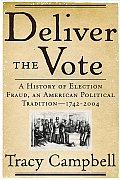 Deliver the Vote A History of Election Fraud an American Political Tradition 1742 2004