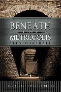 Beneath The Metropolis The Secret Lives