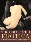 Collected Erotica An Illustrated Celebration of Human Sexuality Through the Ages