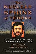 Nuclear Sphinx of Tehran Mahmoud Ahmadinejad & the State of Iran