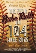 Year Babe Ruth Hit 104 Home Runs Recrowning Baseballs Greatest Slugger