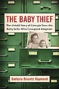 Baby Thief The Untold Story of Georgia Tann the Baby Seller Who Corrupted Adoption