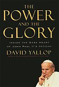 Power & the Glory Inside the Dark Heart of Pope John Paul IIs Vatican