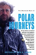 The Mammoth Book of Polar Journeys: 42 Eye-Witness Accounts of Adventure and Tragedy in the Artic and Antartica (Mammoth Book of)