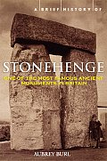 A Brief History of Stonehenge: A Complete History and Archaeology of the World's Most Enigmatic Stone Circle