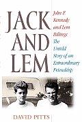 Jack & Lem John F Kennedy & Lem Billings The Untold Story of an Extraordinary Friendship