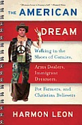 The American Dream: Walking in the Shoes of Carnies, Arms Dealers, Immigrant Dreamers, Pot Farmers, and Christian Believers Cover
