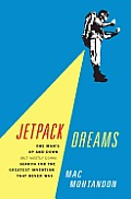 Jetpack Dreams: One Man's up and down (But Mostly down) Search for the Greatest Invention That Never Was