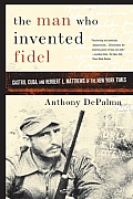 The Man Who Invented Fidel: Castro, Cuba and Herbert L Matthews of the New York times