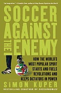 Soccer against the Enemy: How the World's Most Popular Sport Starts and Fuels Revolutions and Keeps Dictators in Power Cover