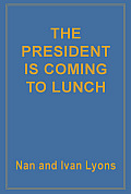 The President Is Coming to Lunch