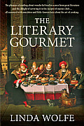 The Literary Gourmet: The Pleasure of Reading about Wonderful Food in Scenes from Great Literature, the Delight of Savoring It in the Recipe