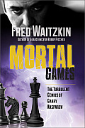 Mortal Games: The Turbulent Genius of Garry Kasparov