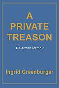 A Private Treason: A German Memoir