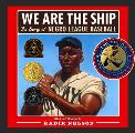 We Are the Ship: The Story of Negro League Baseball Cover
