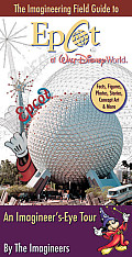 Imagineering Field Guide to EPCOT at Walt Disney World An Imagineers Eye Tour