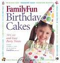 Familyfun Birthday Cakes: 50 Cute and Easy Party Treats