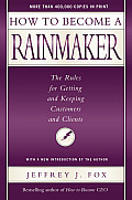 How to Become a Rainmaker: The Rules for Getting and Keeping Customers and Clients Cover