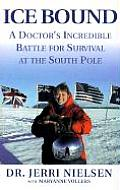 Ice Bound A Doctors Incredible Battle for Survival at the South Pole