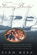 Floating Brothel The Extraordinary True Story of an Eighteenth Century Ship & Its Cargo of Female Convicts