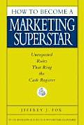 How to Become a Marketing Superstar Unexpected Rules That Ring the Cash Register