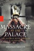 Massacre at the Palace: The Doomed Royal Dynasty of Nepal