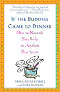 If the Buddha Came to Dinner: How to Nourish Your Body to Awaken Your Spirit Cover