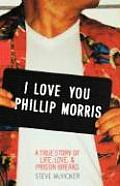 I Love You Phillip Morris A True Story of Life Love & Prison Breaks