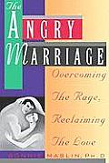 Angry Marriage: Overcoming the Rage, Reclaiming the Love
