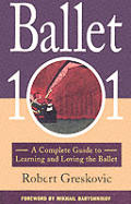 Ballet 101 A Complete Guide To Learning