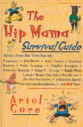 The Hip Mama Survival Guide: Advice from the Trenches on Pregnancy, Childbirth, Cool Names, Clueless Doctors, Potty Training, and Toddler Avengers Cover