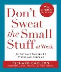 Dont Sweat the Small Stuff at Work Simple Ways to Minimize Stress & Conflict While Bringing Out the Best in Yourself & Others