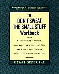 Don't Sweat the Small Stuff Workbook: Simple Ways to Keep the Little Things from Tak...