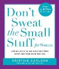 Dont Sweat the Small Stuff for Women Simple & Practical Ways to Do What Matters Most & Find Time for You