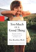 Too Much of a Good Thing Raising Children of Character in an Indulgent Age