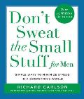 Dont Sweat the Small Stuff for Men Simple Ways to Minimize Stress