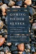 Coming to Our Senses Healing Ourselves & the World Through Mindfulness