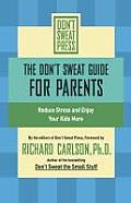 The Don't Sweat Guide for Parents: Reduce Stress and Enjoy Your Kids More
