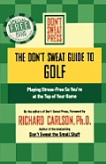 The Don't Sweat Guide to Golf: Playing Stress-Free So You're at the Top of Your Game