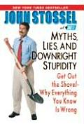 Myths, Lies, and Downright Stupidity: Get Out the Shovel--Why Everything You Know Is Wrong Cover