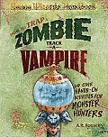 How to Trap a Zombie Track a Vampire & Other Hands On Activities for Monster Hunters